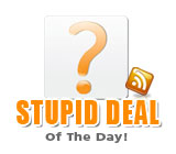 Stupid Deal of the Day